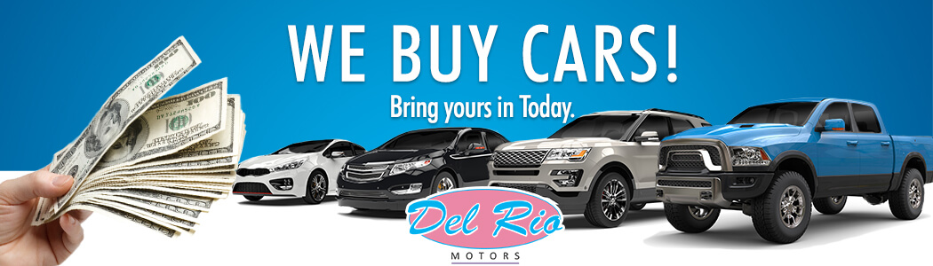 We buy cars! Bring yours to Del Rio Motors today.